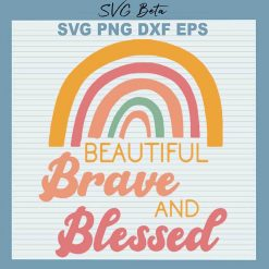 Beautiful brave and blessed