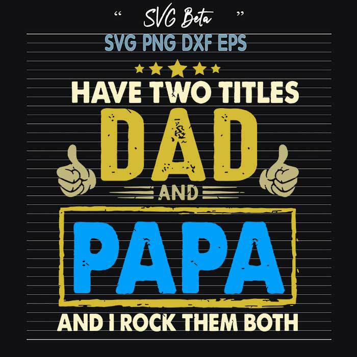 Have two titles dad and papa