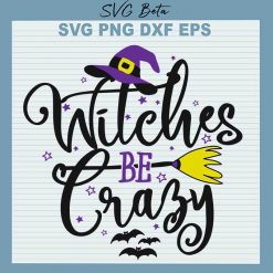 Halloween Witches Be Crazy SVG